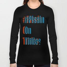 #PissinOnTitties Long Sleeve T-shirt