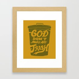 God Don't Make no Trash Framed Art Print