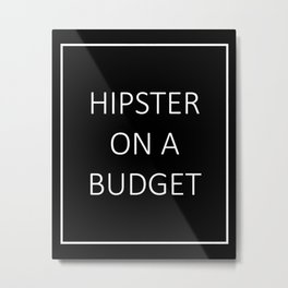 hipster on a budget Metal Print