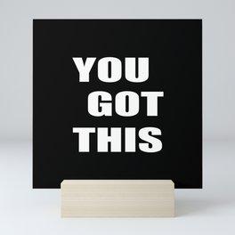You got this quote Mini Art Print
