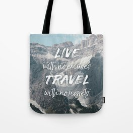 LIVE with no excuses TRAVEL with no regrets Tote Bag