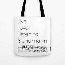 Live, love, listen to Schumann Tote Bag