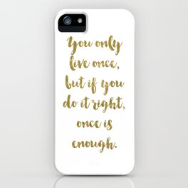 You Only Live Once - GOLD INK iPhone Case