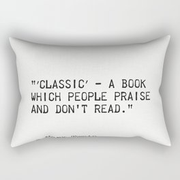 """""""′Classic′ - a book which people praise and don't read."""" Rectangular Pillow"""