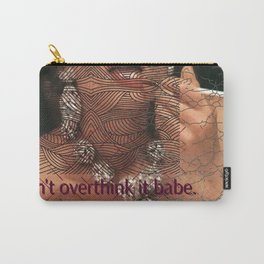 Don't overthink it babe. Carry-All Pouch