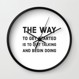 The way to get started is to quit talking and begin doing Wall Clock