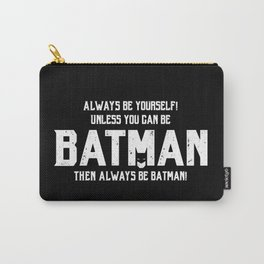 Always be Bat-man Carry-All Pouch