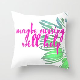 Maybe Cursing Will Help Throw Pillow