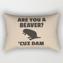 ARE YOU A BEAVER? 'CUZ DAM Rectangular Pillow