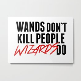 Wands Don't Kill People Wizards Do Metal Print