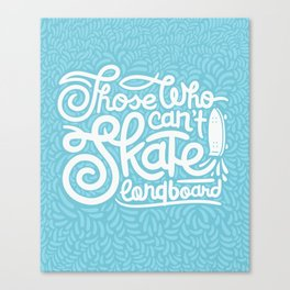 Those Who Can't Skate Longboard Canvas Print