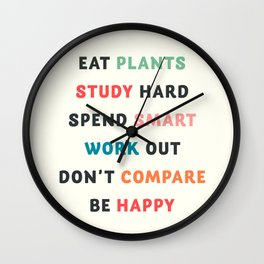 Good vibes quote, Eat plants, study hard, spend smart, work out, don't compare, be happy Wall Clock