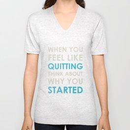 When you feel like quitting - Motivational print Unisex V-Neck