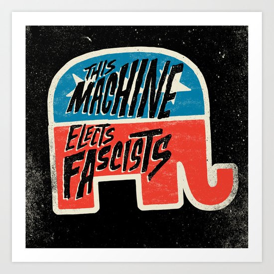 This Machine Elects Fascists Art Print