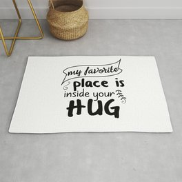 My favorite place is inside your hug Rug