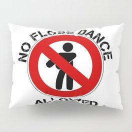 No Floss Dance Allowed Floss Ban Anti Flossing Fun Pillow Sham