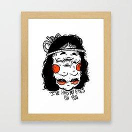 I've had my eye's on you. Framed Art Print
