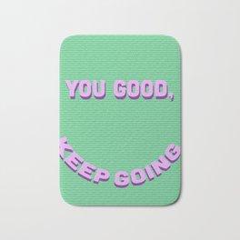 You Good, Keep Going. Bath Mat