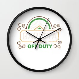 Barista Of Duty Barista Coffee Roaster Worker Lover Wall Clock