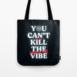 You Can't Kill The Vibe, It's Immortal Tote Bag