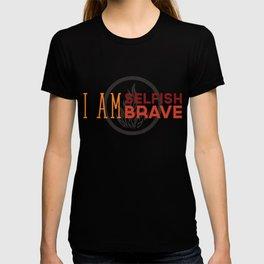I Am Selfish, I Am Brave T-shirt