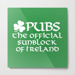 Pubs, the official sunblock of Ireland Metal Print