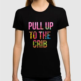 Pull Up To The Crib Design T-shirt