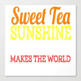 A special T-shirt design who loves sweets! Sweet Tea Sunshine & Peacan Pie Makes the World Better Canvas Print