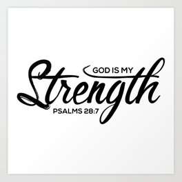 Christian,Bible Quote,God is my strength,Psalms28:7 Art Print