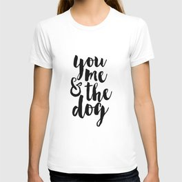 Printable Poster,You Me And The Dog, Funny Print,Love Quote,Love Sign,Gift For Her,Quote Prints T-shirt