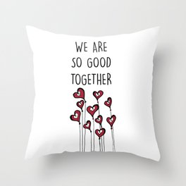 We are so good together love quote for valentines day Throw Pillow