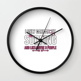 I Only Care About Surfing And Like Maybe 3 People Wall Clock