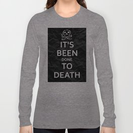 """KEEP CALM HAS BEEN DONE TO DEATH"" Long Sleeve T-shirt"