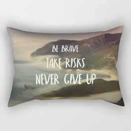 Be Brave, Never Give Up Rectangular Pillow