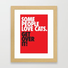 Some People Love Cats. Get Over It! Framed Art Print