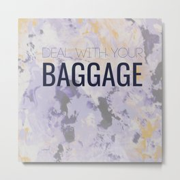 Deal with your Baggage Metal Print