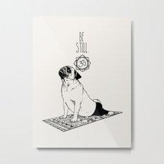 Be Still Pug Metal Print