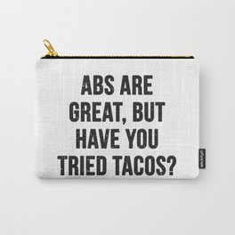 Abs are great, but have you tried tacos? (Black Text) Carry-All Pouch