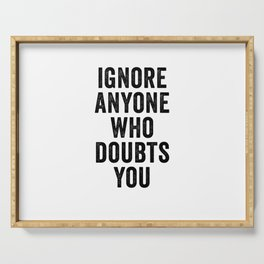 Ignore Anyone Who Doubts You Serving Tray
