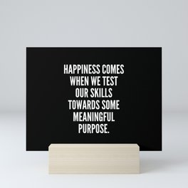 Happiness comes when we test our skills towards some meaningful purpose Mini Art Print