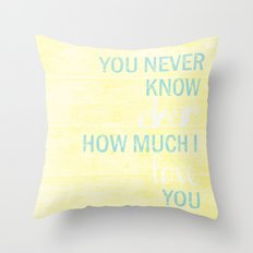 YOU NEVER KNOW DEAR Throw Pillow