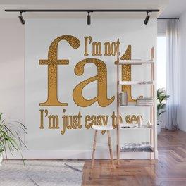 I'm Not Fat Wall Mural