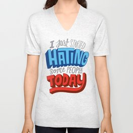 I Just Started Hating Some People Today Unisex V-Neck