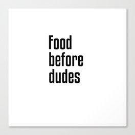 Food Before Dudes Canvas Print