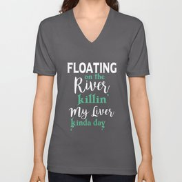 floating on the river killin my liver kinda day daughter t-shirts Unisex V-Neck