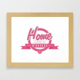 Home is where the food is  Framed Art Print