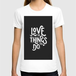 Love the things you do T-shirt