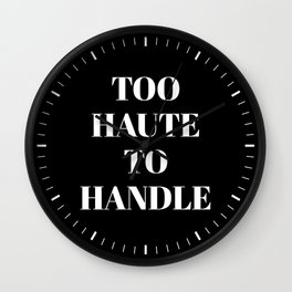 TOO HAUTE TO HANDLE (Black & White) Wall Clock