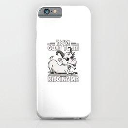 Goat Kidding Me Sarcasm Farming Humor Herder Gift Rancher iPhone Case
