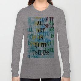 All Art Is Quite Useless Long Sleeve T-shirt